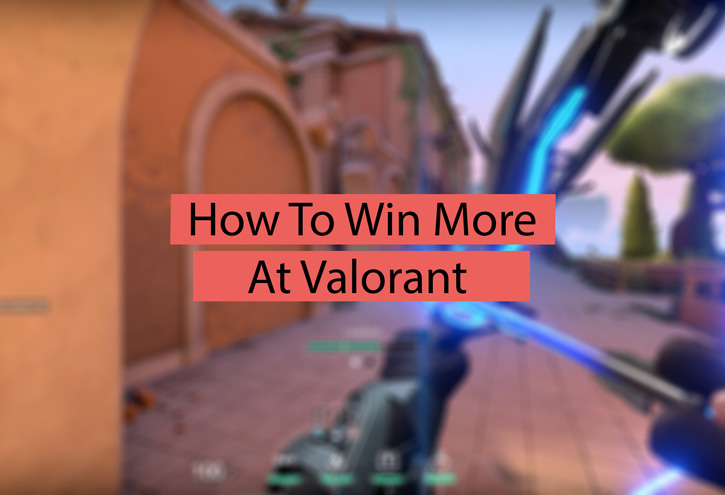 How to Win at Valorant More Often